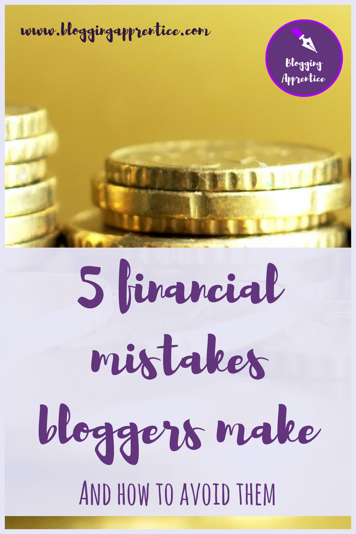 5 Financial Mistakes Bloggers Make and How to Avoid Them @ BloggingApprentice.com