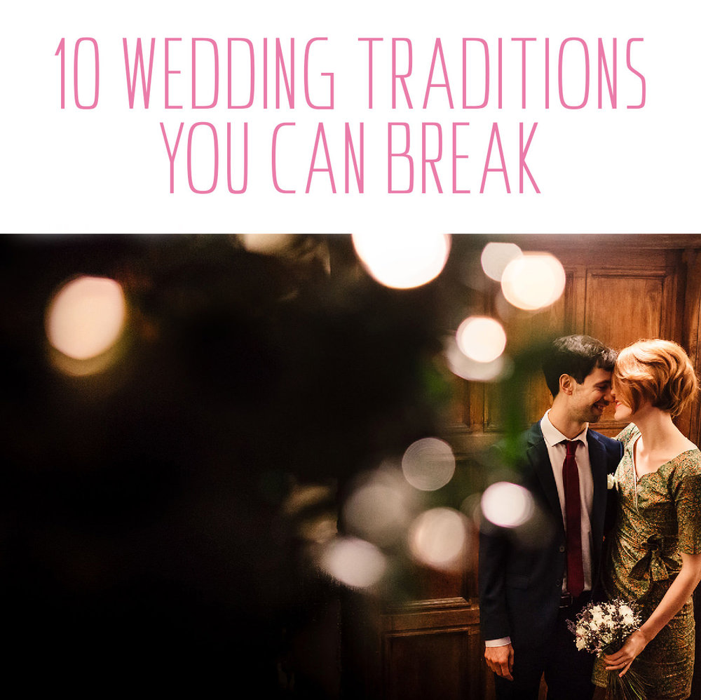 10 wedding traditions you can break