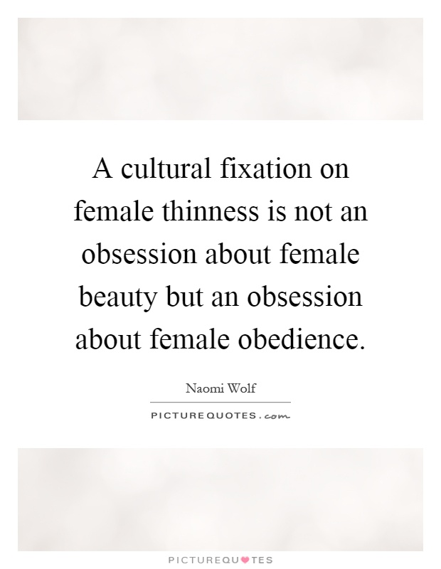 a-cultural-fixation-on-female-thinness-is-not-an-obsession-about-female-beauty-but-an-obsession-quote-1.jpg