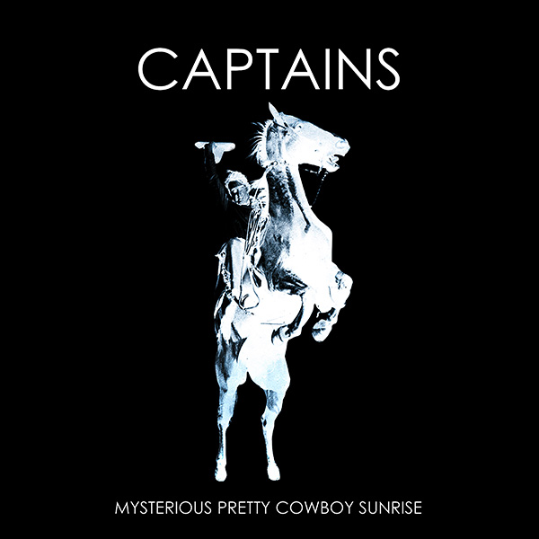 CAPTAINS - MYSTERIUS PRETTY COWBOY SUNRISE