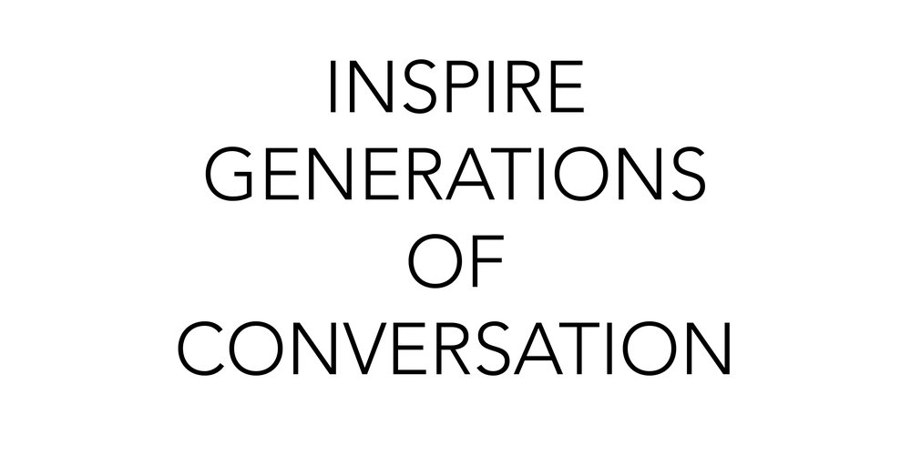 Inspire Generations Of Conversation