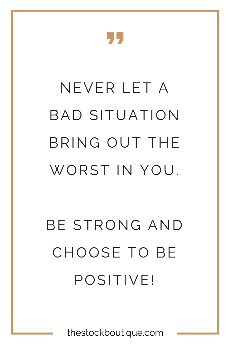 Never let a bad situation bring out the worst in you. Be strong and choose to be positive! www.thestockboutique.com #inspiration #quote #motivation #positivity #girlboss