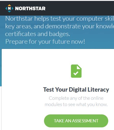 You can take digital literacy assessments at the Northstar site to test what you already know and what you still need to learn.