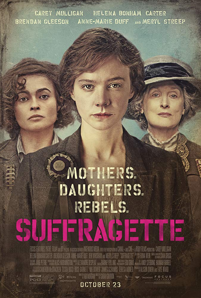 Suffragette    In early 20th-century Britain, the growing suffragette movement forever changes the life of working wife and mother Maud Watts (Carey Mulligan). Galvanized by political activist Emmeline Pankhurst (Meryl Streep), Watts joins a diverse group of women who fight for equality and the right to vote. Faced with increasing police action, Maud and her dedicated suffragettes must play a dangerous game of cat-and-mouse, risking their jobs, homes, family and lives for a just cause.