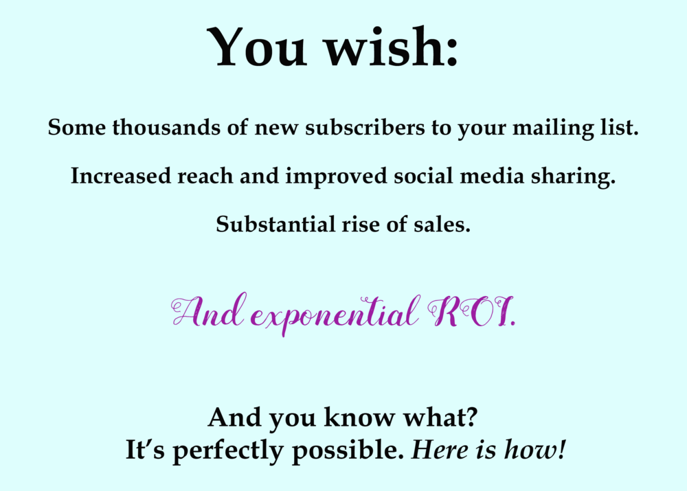 Increase reach, improve social sharing, gain new subscribers, rise sales