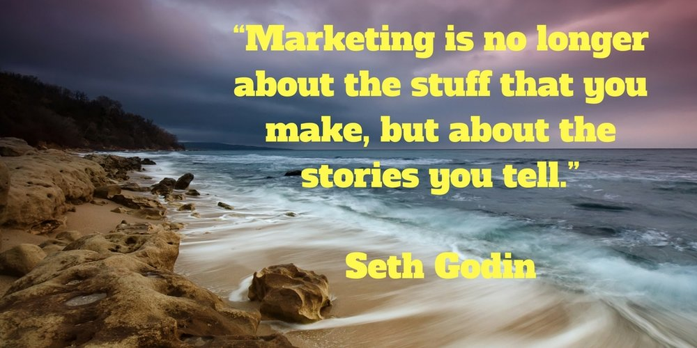 Marketing is no longer about the stuff that you make, but about the stories you tell.jpg