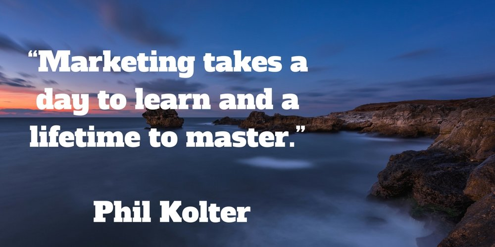 Marketing takes a day to learn and a lifetime to master.jpg