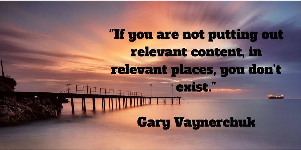 Marketing quote: If you are not putting out relevant content, in relevant places, you don't exist.