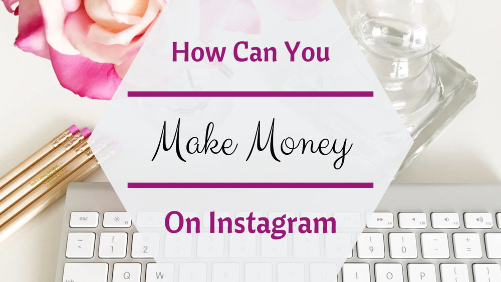 How Can You Make Money On Instagram?
