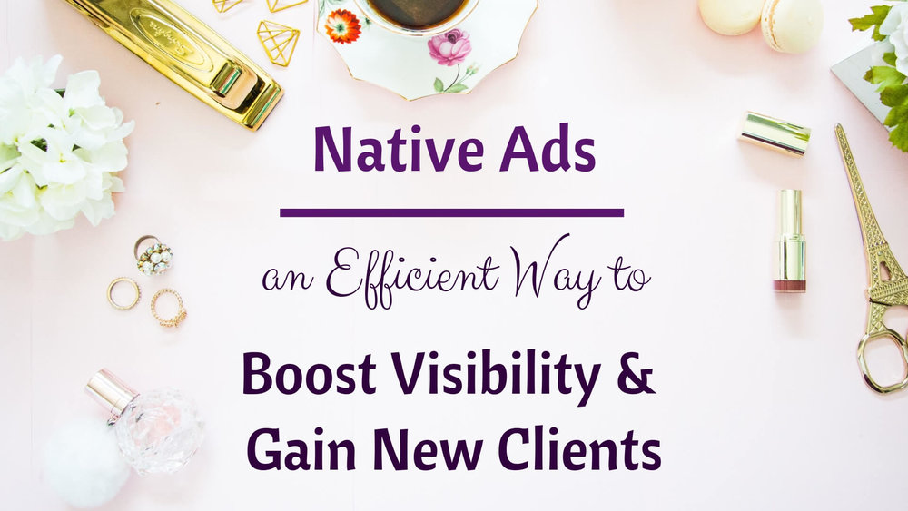 Native Ads, an Efficient Way to Boost Visibility and Gain New Clients