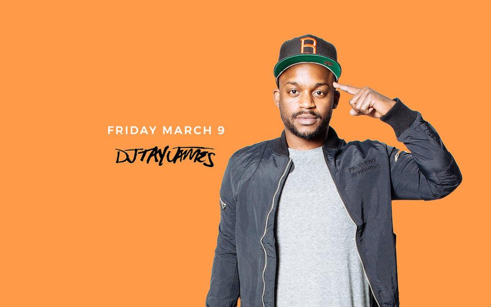 DJ Tay James - Fri. March 9th