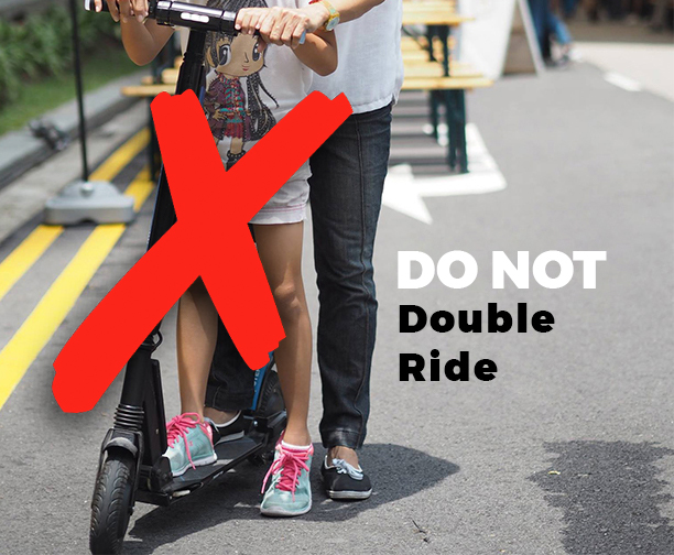 Step 1: Riding Solo - It is strictly not allowed to double ride on e-scooters. As having another rider on an the same e-scooter will limit the movements of the handle, making turns and humps more dangerous.