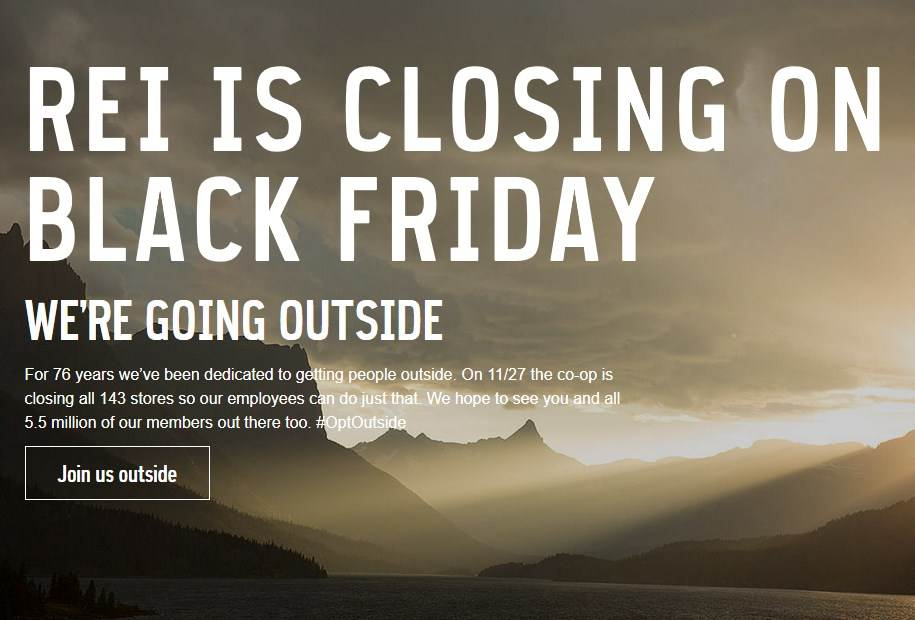 REI  launched a 'opt outside' campaign on black Friday shutting stores and paying employees to go outside