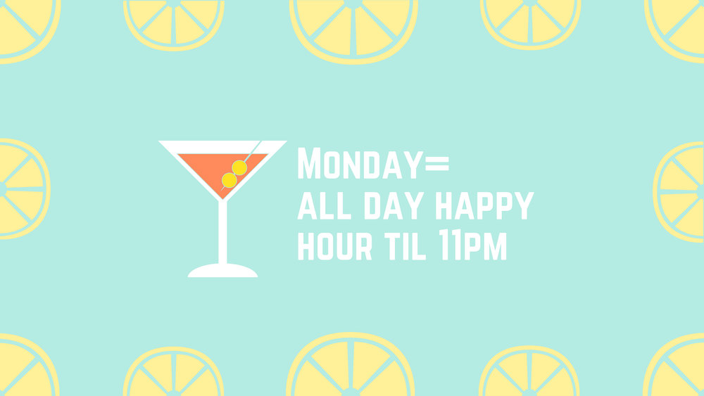 Monday=all day happy hour.jpg