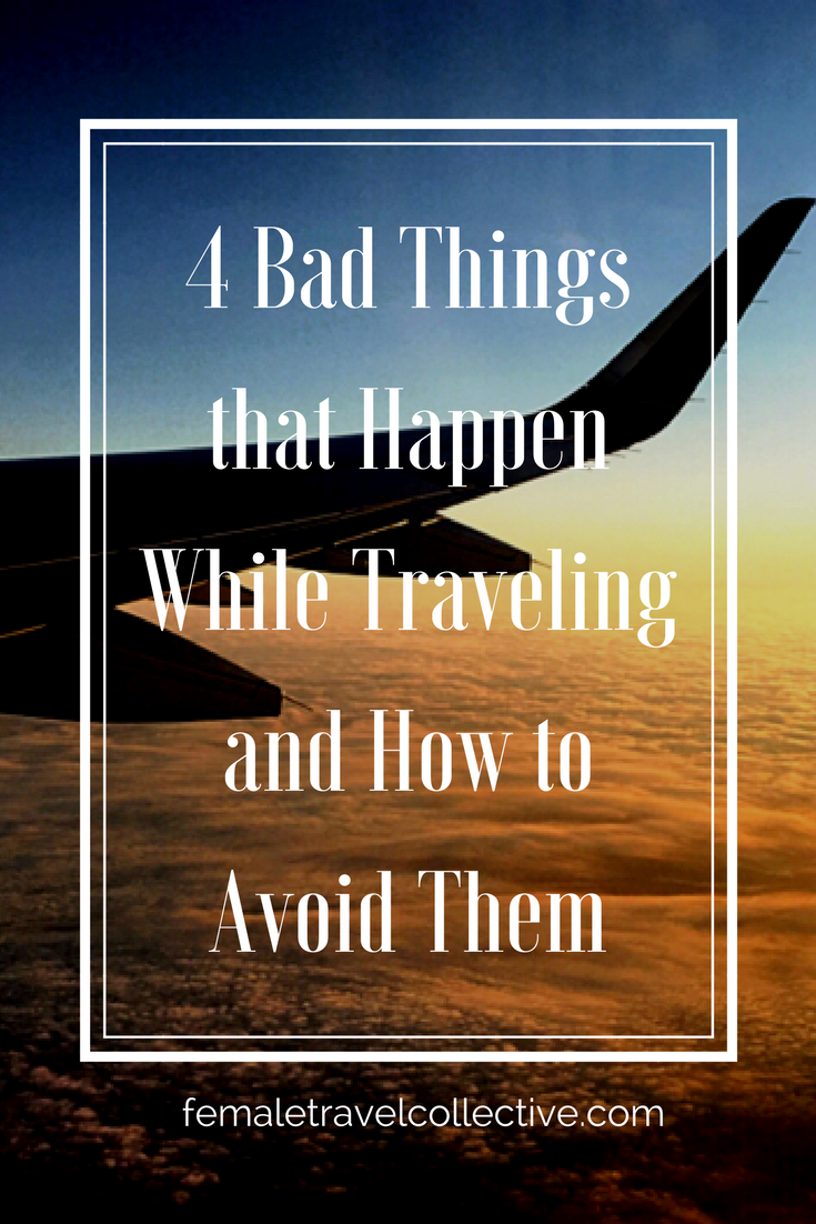 4 Bad Things that Happen When Traveling and How to avoid them