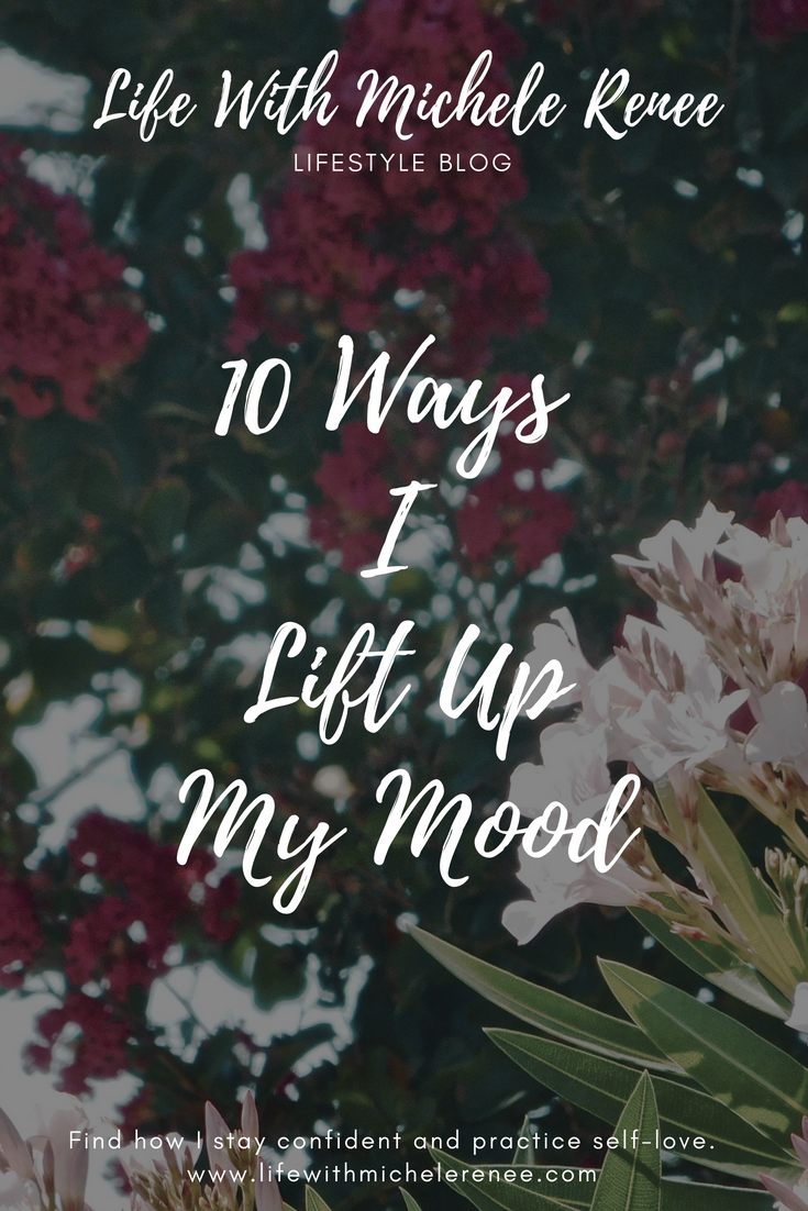 Life With Michele Renee 10 Ways I Lift Up My Mood