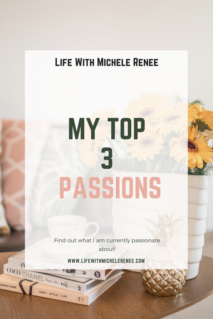 Life With Michele Renee My Top 3 Passions