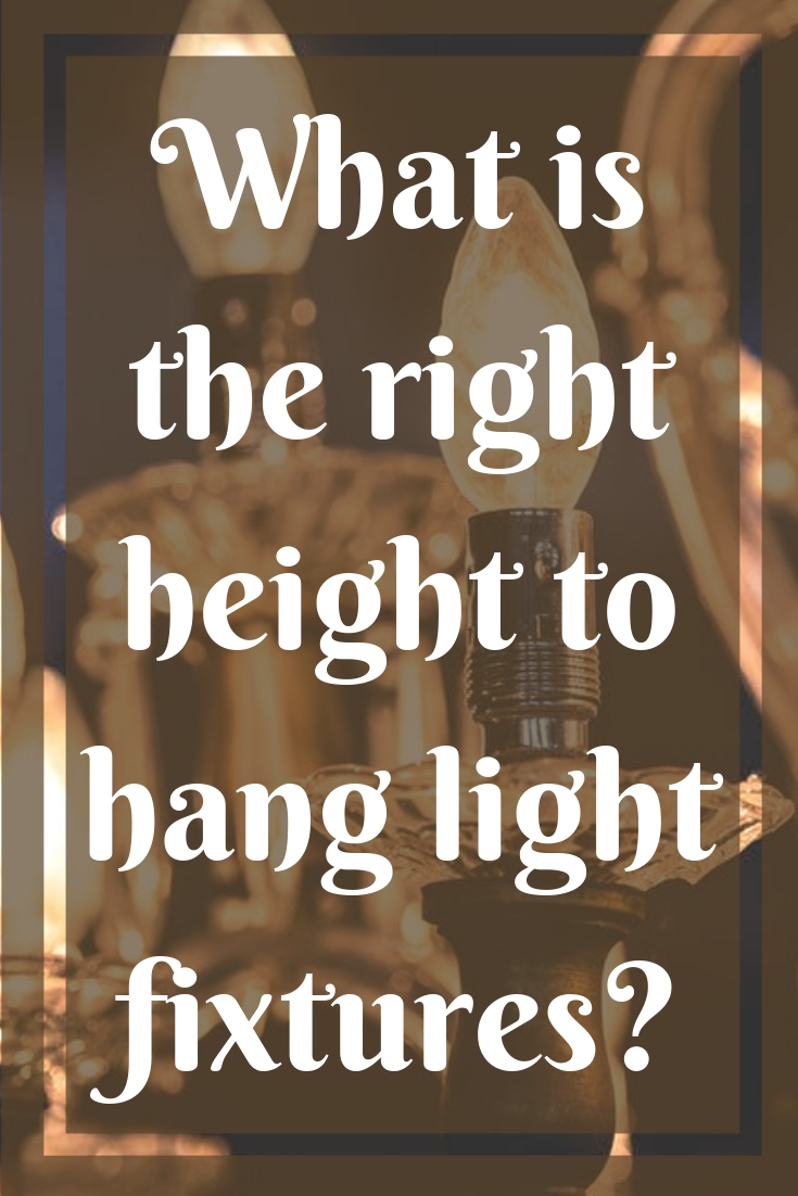 Get the height right when hanging chandeliers or sconces