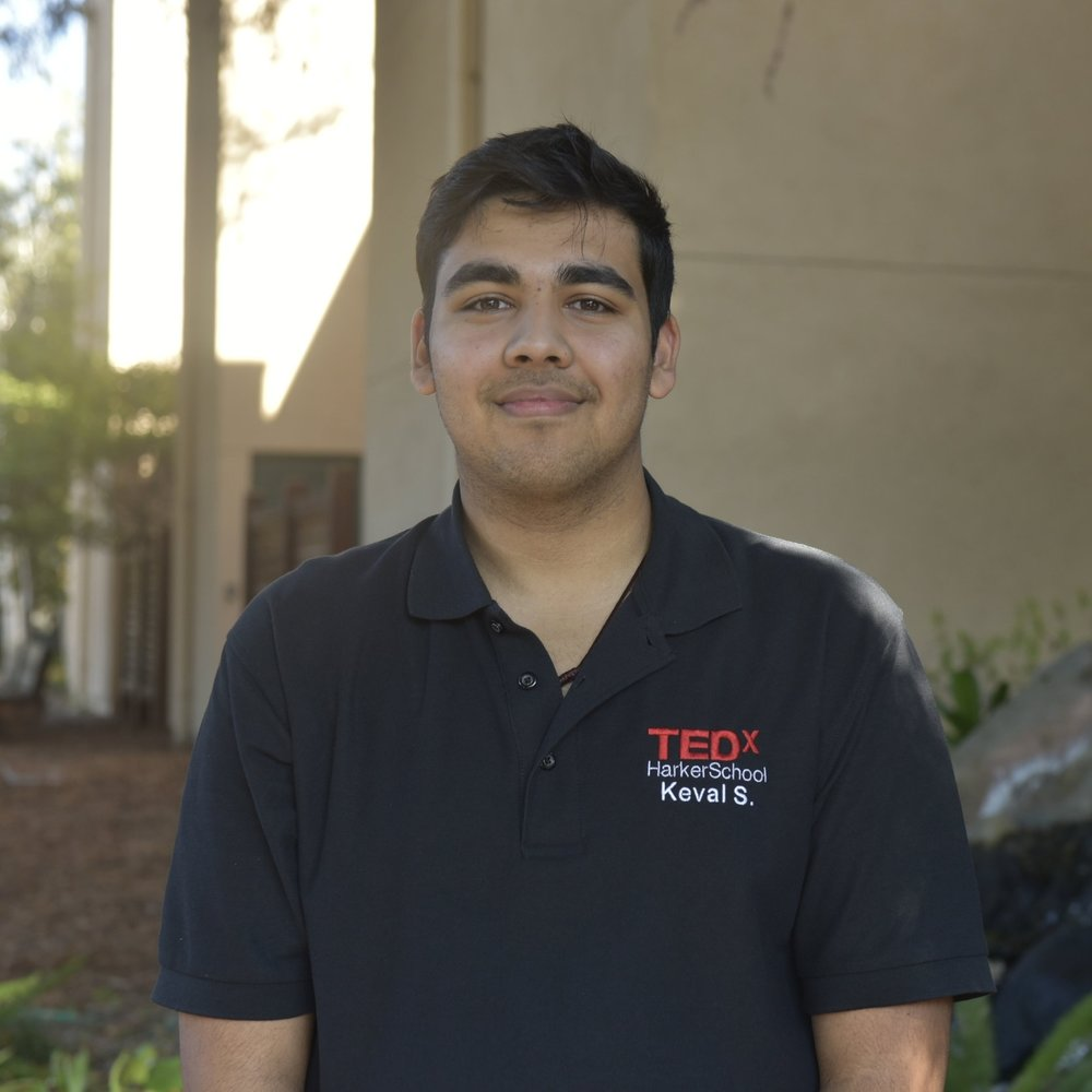KEVAL SHAH - Going into his senior year at The Harker School in San Jose, Keval is the Director of Operations for TEDx Harker School. Apart from being a vital member of the team, he has also enjoyed participating in Synopsis and Google Science Fair. In his 4 years of competing at this fair, his projects corroborate his interest in the medical as well as engineering/computer science field. Besides TEDx, tennis and surfing are two activities which Keval takes pleasure in. Both help him relieve stress from school and relax. However, if he does not have enough time to go to the courts or the water, he likes to play his guitar. For him, listening to each one of the six strings resonate helps him regain his strength.