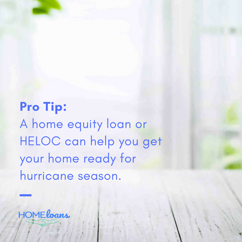 Home Equity Loans and HELOCs can help you prepare for Hurricane Season