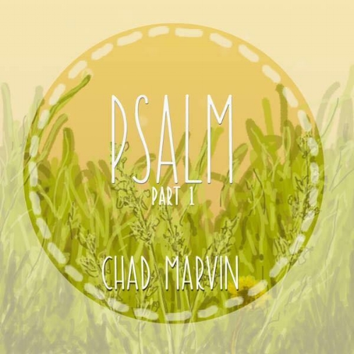 Chad Marvin PSALM part one