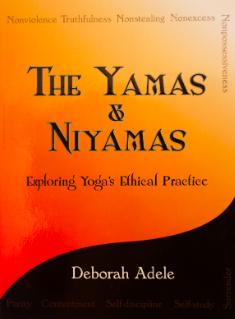 The Yamas & Niyamas: Exploring Yoga's Ethical Practice - by: Deborah AdeleYoga, Yoga Philosophy, Personal Growth & Development