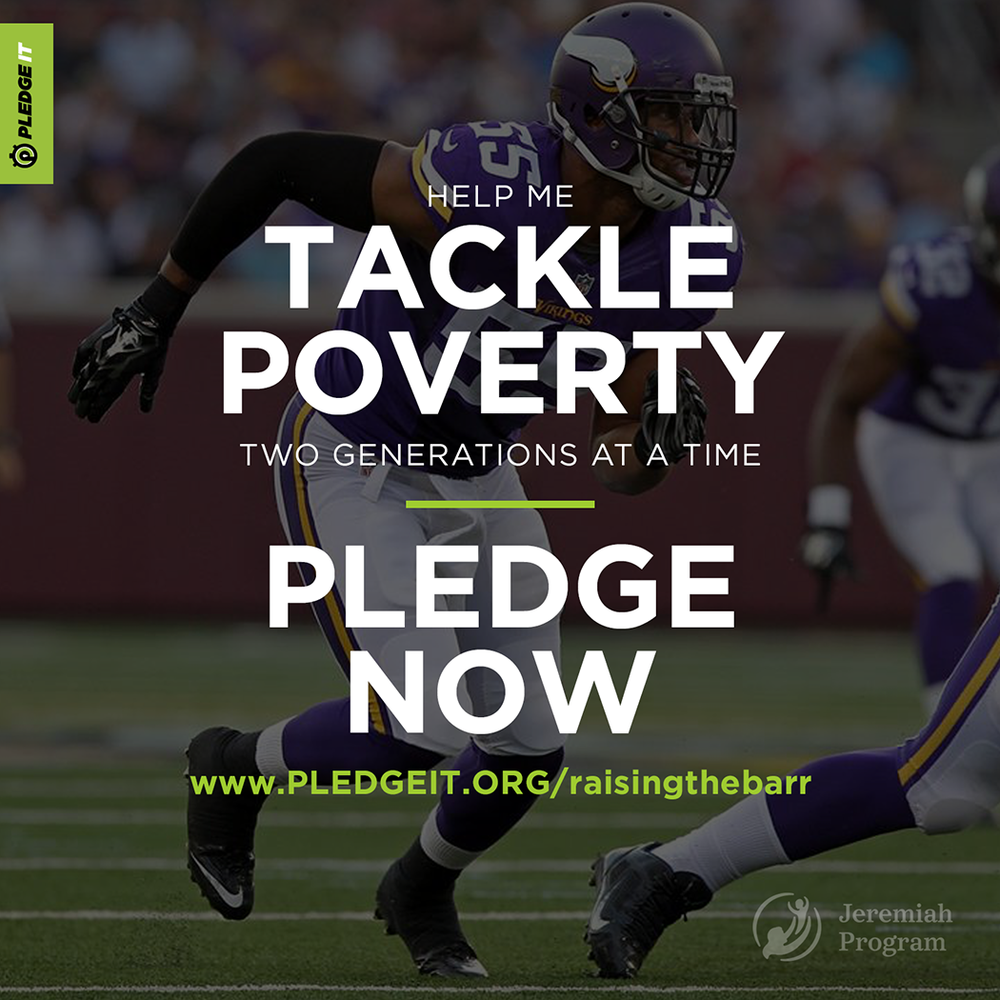 A (Football) Season of Giving - This season each tackle Anthony makes provides financial support to help break the cycle of poverty for single parent families by supporting Raise the Barr and our partner Jeremiah Program.  Learn more.