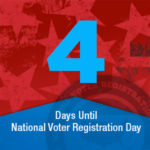 Just  4  days to #NationalVoterRegistrationDay – Sept. 25, 2018! Don't wait. Update your voter registration at NationalVoterRegistrationDay.org