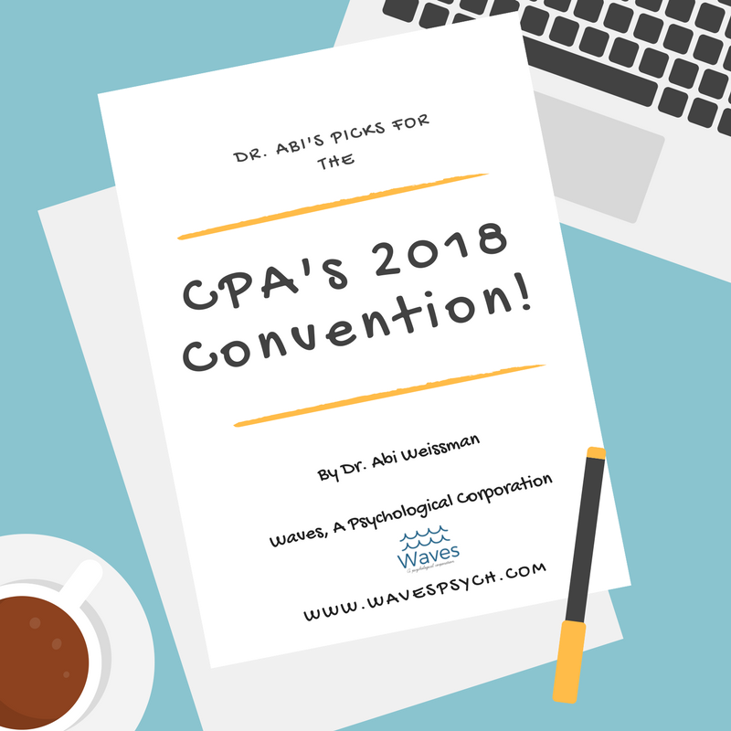 "Dr. Abi's picks for the CPA's 2018 Convention! By Dr. Abigail ""Abi"" Weissman, Waves, A Psychological Corporation, Waves' Logo, www.wavespsych.com"