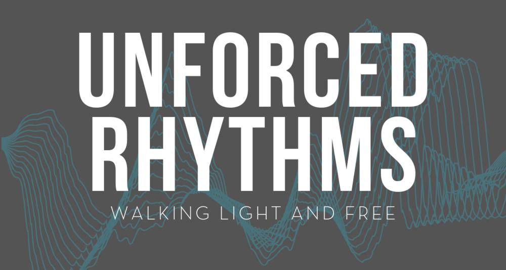 Unforced Rhythms: Walking Light + Free - Week 1: Walking Light and FreeWeek 2: Stop. Look. Listen.Week 3: SabbathWeek 4: Communion.