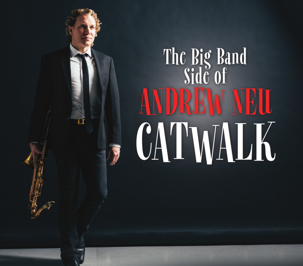 Catwalk - THE BIG BAND SIDE OF ANDREW NEUCATWALK is Andrew Neu's debut big band CD and was recorded in 2016 at the legendary Eastwest Studios in Los Angeles. This well-rehearsed band of seasoned studio musicians was co-led with trumpeter, Tony Bonsera. The playlist includes eight original compositions as well as the standards Body and Soul, Cinema Paradiso and What Is This Thing Called Love all arranged by Andrew.Produced by Brian Bromberg. Featuring Wayne Bergeron, Rick Braun, Randy Brecker, Gordon Goodwin, Eric Marienthal, and Bob Mintzer.