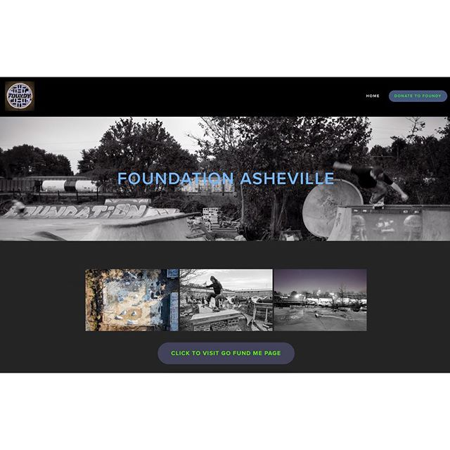 All new landing spot to link contributors to the go fund me page. If anyone wants to know how to donate you can now send them here or to @pushskateshop  www.foundationasheville.com / www.foundyasheville.com 🤙🏼