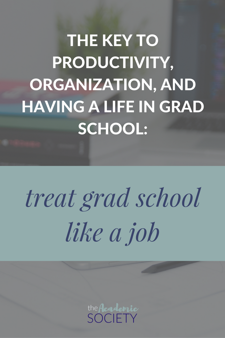 The key to time management in grad school: treat grad school like a job | The Academic Society for grad students and new faculty in Math and STEM