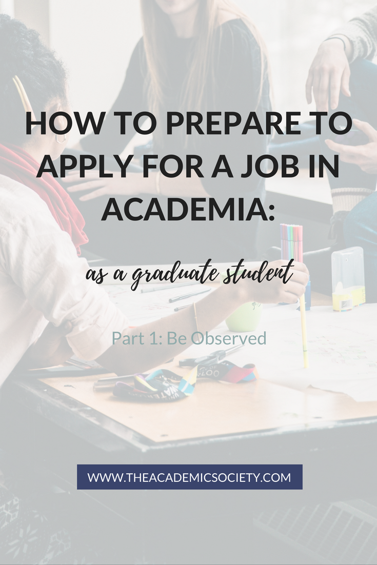 How to Prepare to Apply for a Job in Academia, Part 1: Be Observed | The Academic Society | for graduate students in Math and STEM