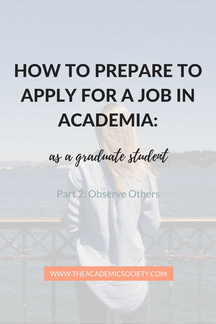 How to Prepare to Apply for a Job in Academia, Part 2:  Observe Others | The Academic Society | for graduate students in Math and STEM