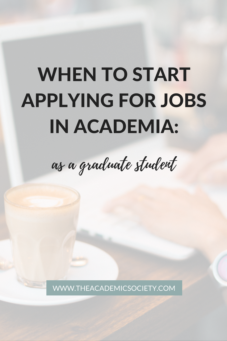 When to start applying for jobs in academia as a graduate student | The Academic Society | for graduate students in Math and STEM