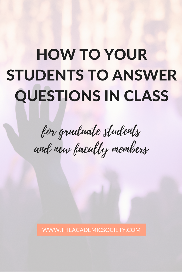 How to get your students to answer your questions in class for grad students and new faculty | The Academic Society
