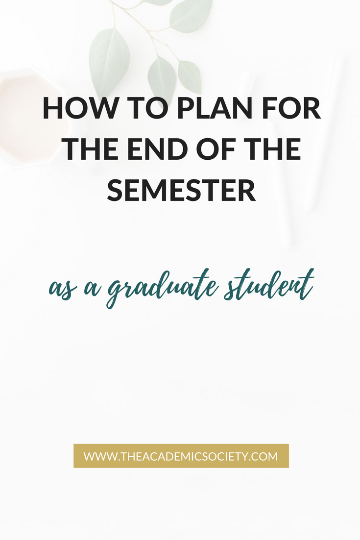 How to prepare for the end of the semester as a graduate student | The Academic Society