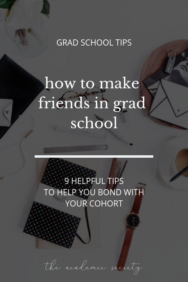 9 ways to make friends in grad school, grad school tips, grad school advice, the academic society