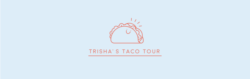 Trisha's Taco Tour   A student's passion for tacos, taken way too far.