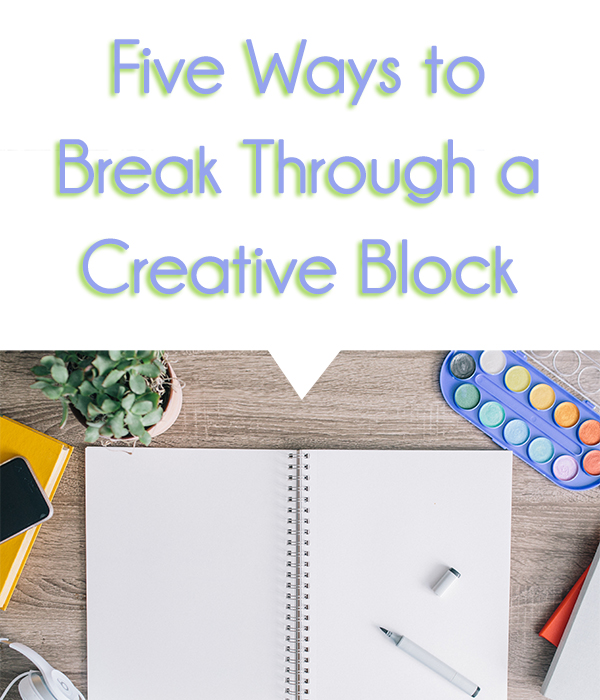 Five-Ways-to-Break-Through-a-Creative-Block