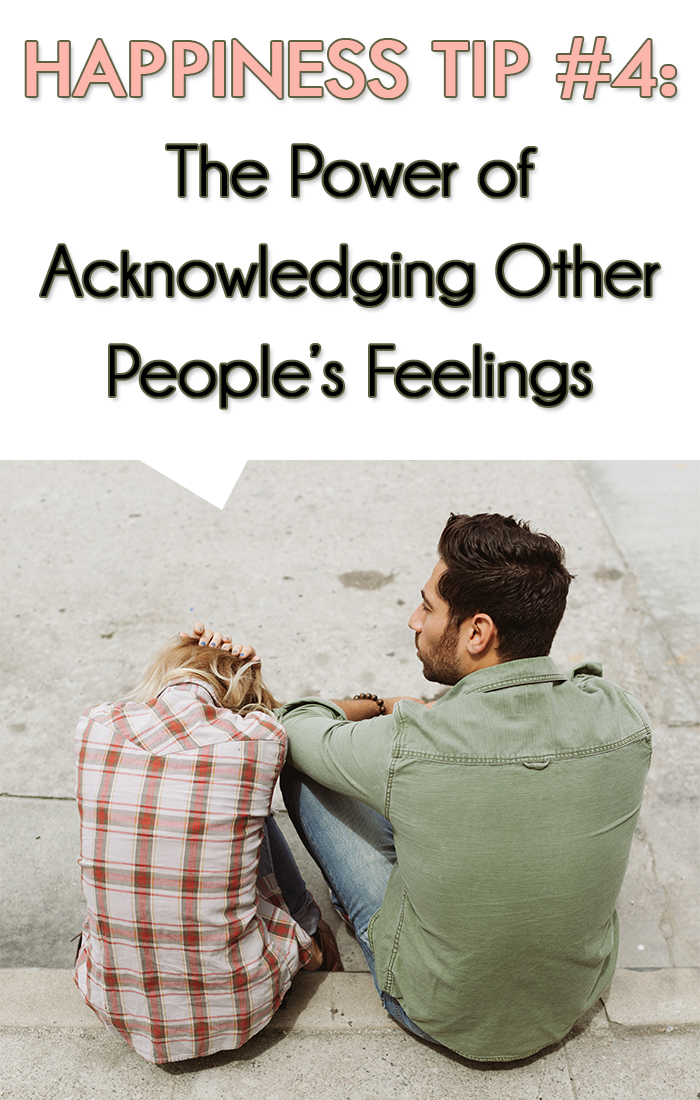 Happiness-Project-Month-4-Tip-The-Power-of-Acknowledging-Other-People's-Feelings
