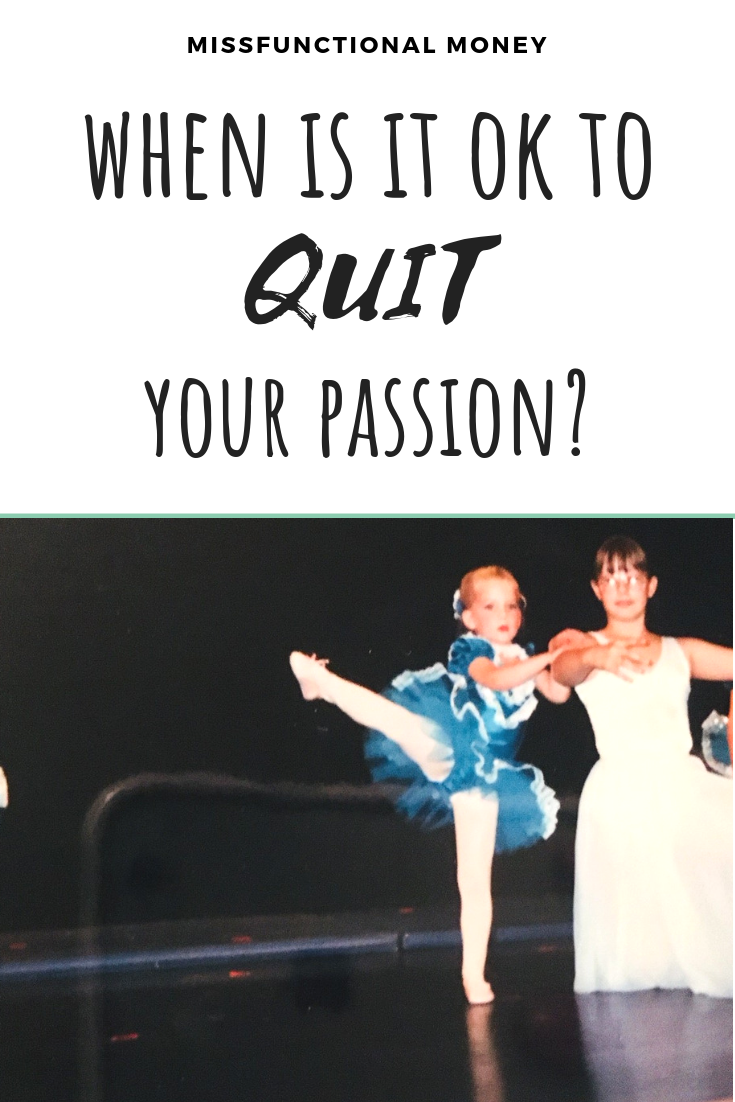 We often talk about quitting our job to pursue our passion, but what happens when you quit your passion? Should you be riddled with guilt? I share my deeply personal story today in this guest post. | MissFunctional Money #personalfinance #money #ballet
