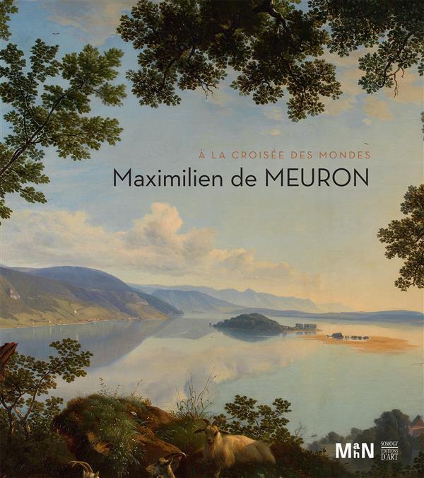 """Publication """"Maximilien de Meuron, à la croisée des mondes"""", parue lors de l'exposition éponyme"""