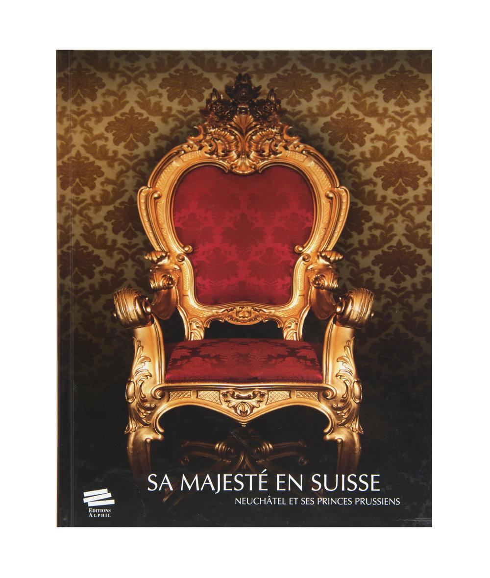 """Publication accompagnant l'exposition """"Sa Majesté en Suisse, Neuchâtel et ses princes prussiens"""""""