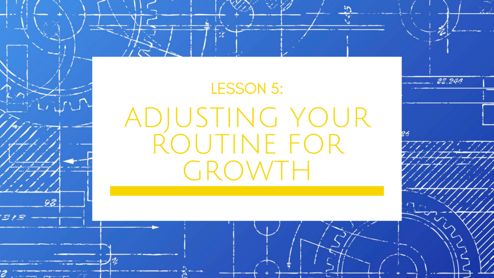 Small Business Growth Blueprint Lesson 5: Adjusting Your Routines for Growth