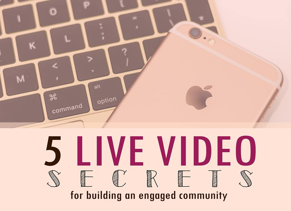 Are you using Live Video to grow your business?  Grab this free guide and learn the 5 Live Video Secrets to building an engaged community.  Get it  HERE .