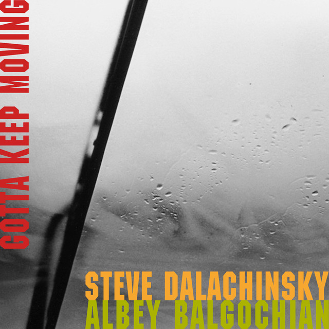 Gotta Keep Moving - Steve Dalachinsky & Albey Balgochian