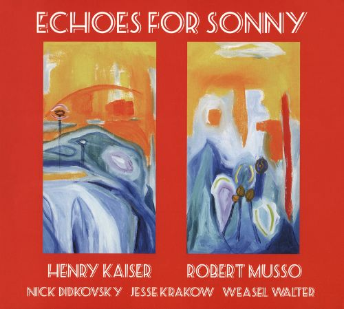 Echoes for Sonny - Robert Musso/Henry Kaiser