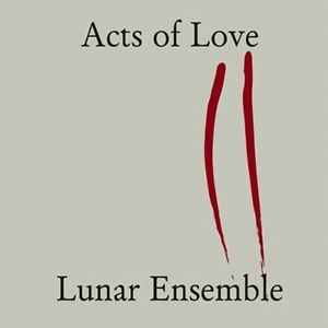 Acts of Love - Lunar Ensemble
